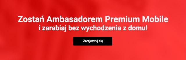 Zostań ambasadorem Premium Mobile i zarabiaj bez wychodzenia z domu. Zarejestruj się